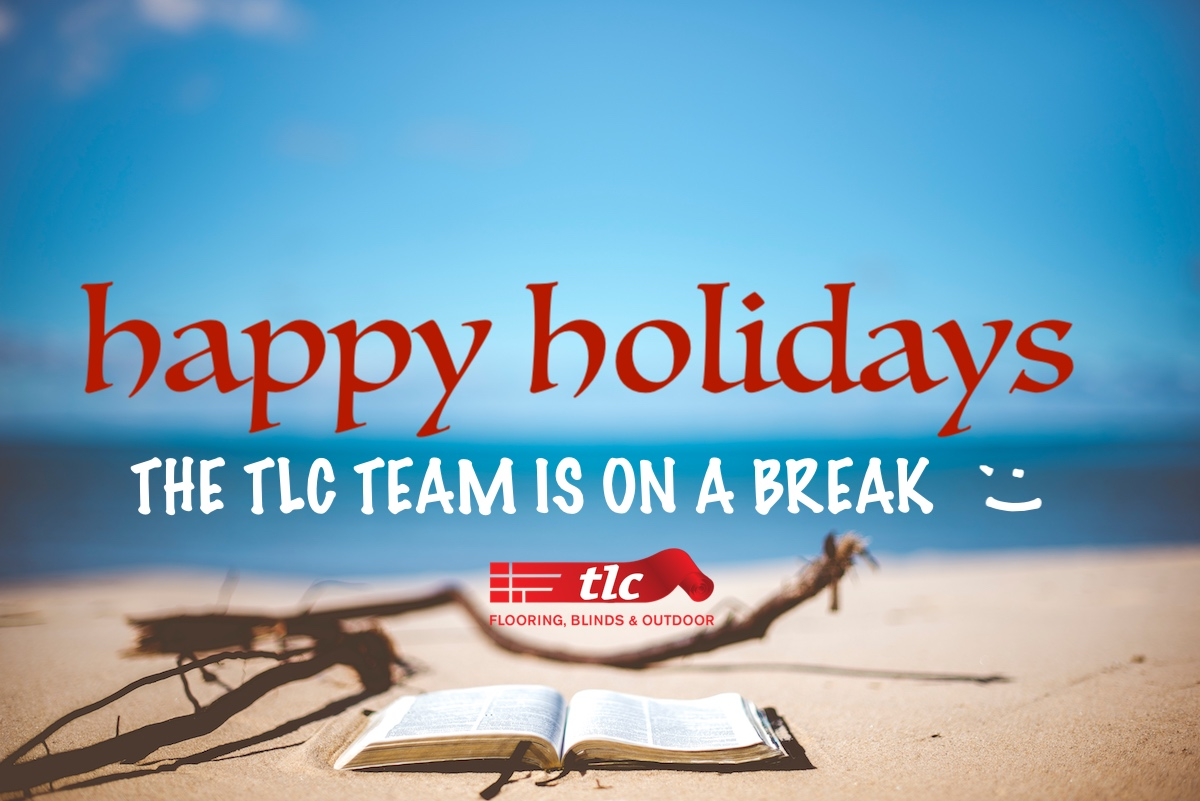 happy holidays tlc flooring blinds & outdoor 2019 taking a break